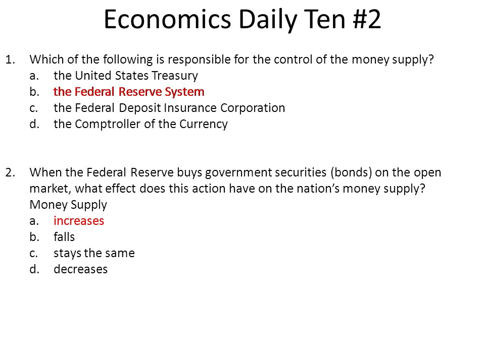 Economics Daily Ten #2 Which of the following is responsible for the control of the money supply the United States Treasury.