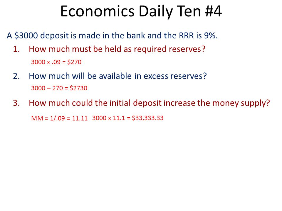 Economics Daily Ten #4 A $3000 deposit is made in the bank and the RRR is 9%. How much must be held as required reserves