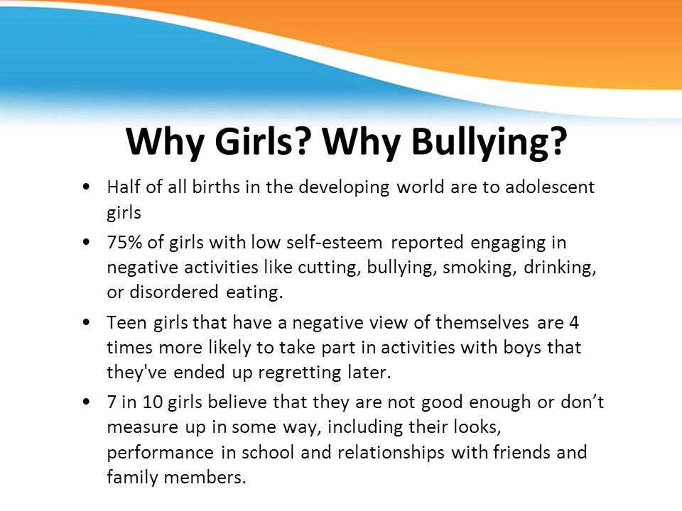 Why Girls Why Bullying Half of all births in the developing world are to adolescent girls.