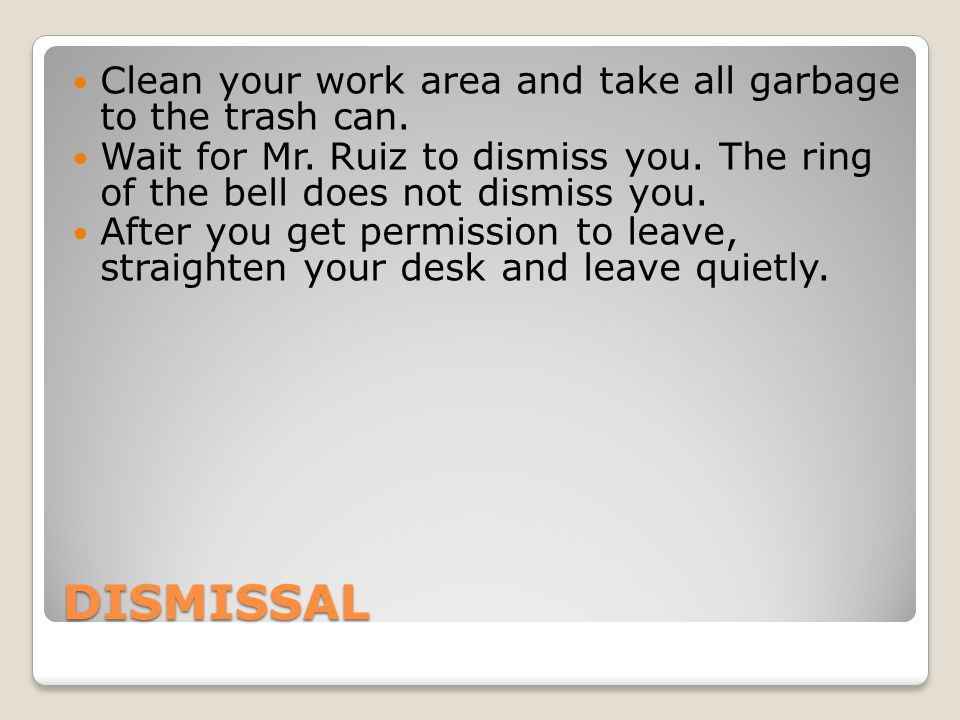 DISMISSAL Clean your work area and take all garbage to the trash can.