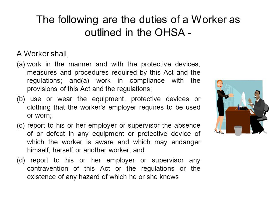 The following are the duties of a Worker as outlined in the OHSA -