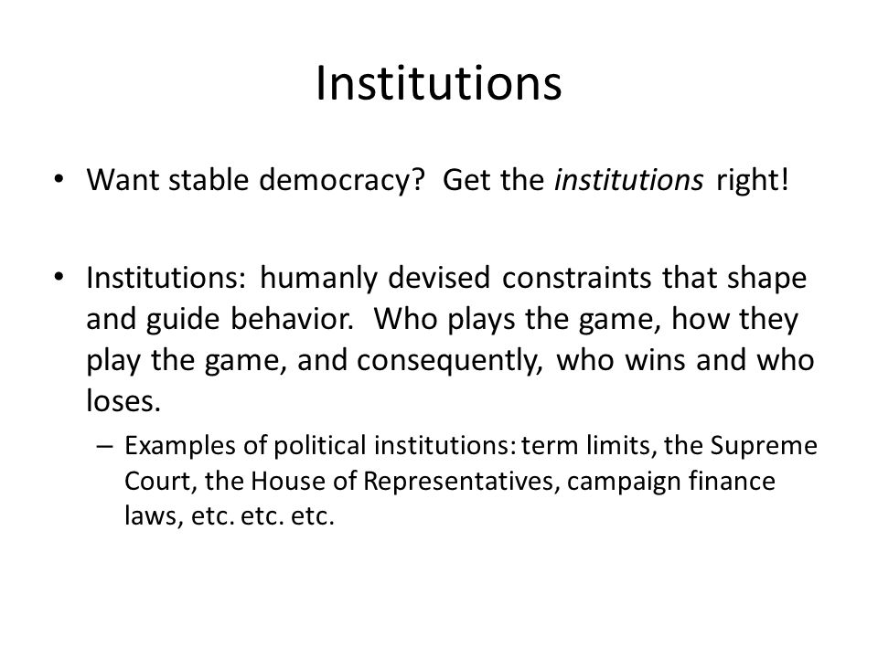 Institutions Want stable democracy Get the institutions right!