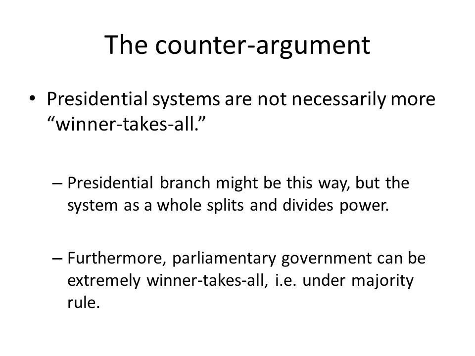 The counter-argument Presidential systems are not necessarily more winner-takes-all.