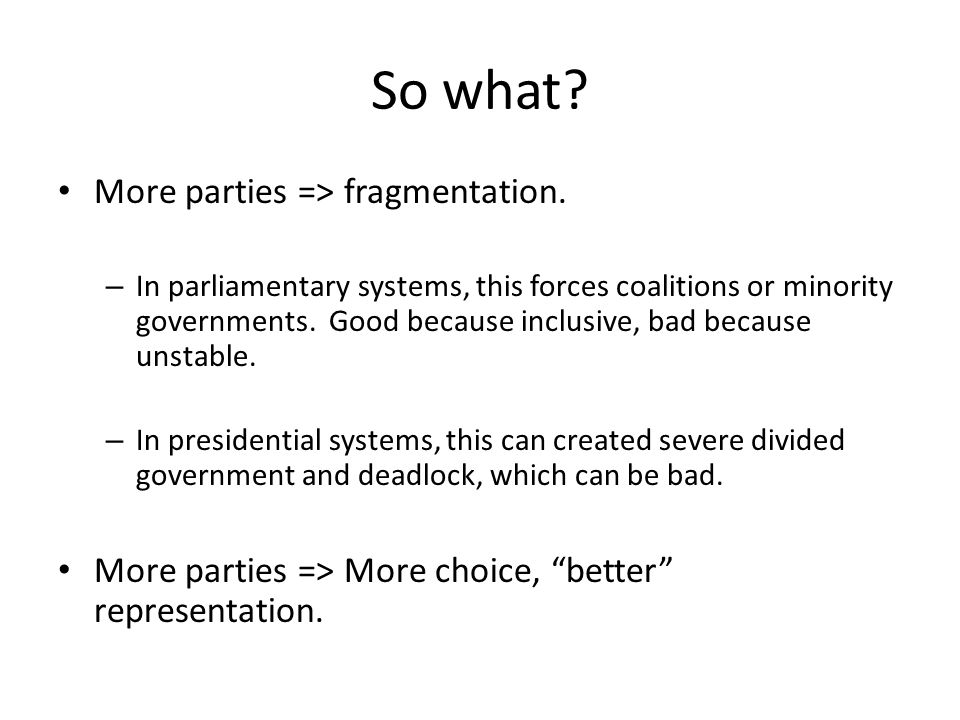 So what More parties => fragmentation.
