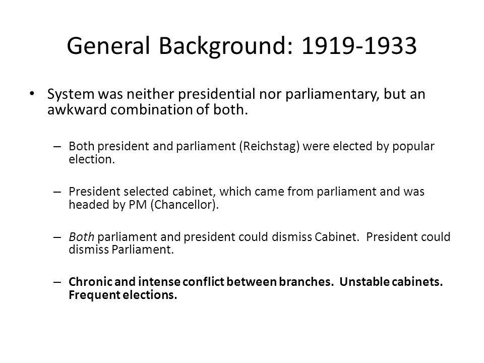 General Background: 1919-1933 System was neither presidential nor parliamentary, but an awkward combination of both.