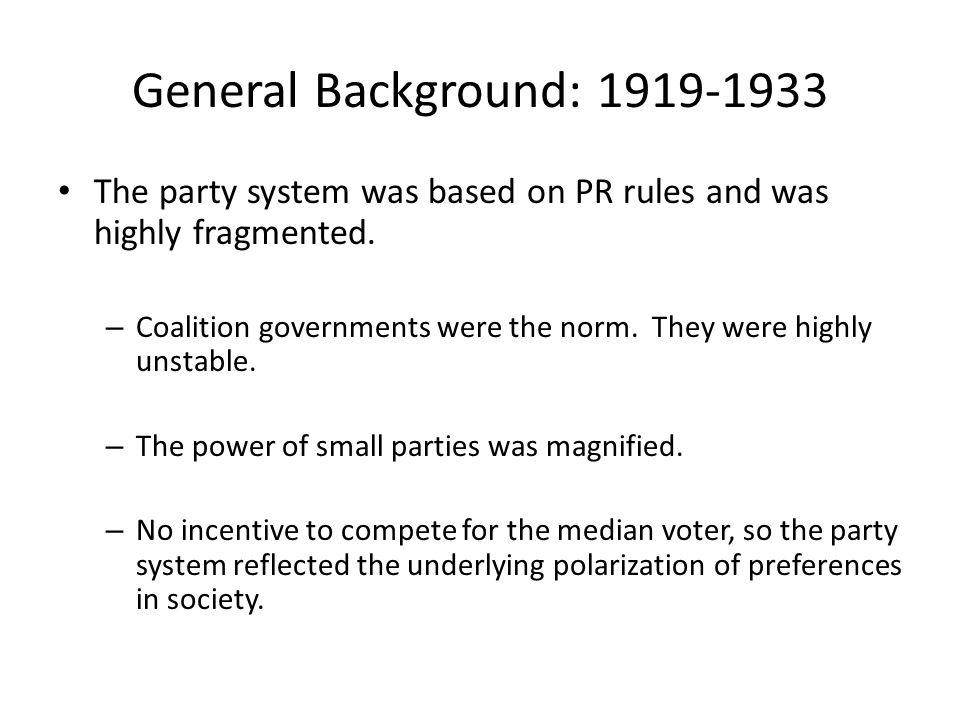 General Background: 1919-1933 The party system was based on PR rules and was highly fragmented.