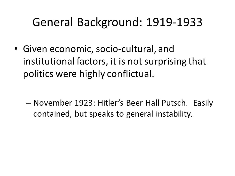 General Background: 1919-1933 Given economic, socio-cultural, and institutional factors, it is not surprising that politics were highly conflictual.
