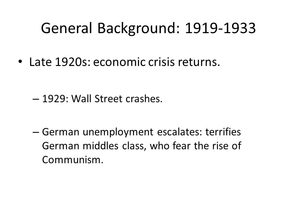 General Background: 1919-1933 Late 1920s: economic crisis returns.