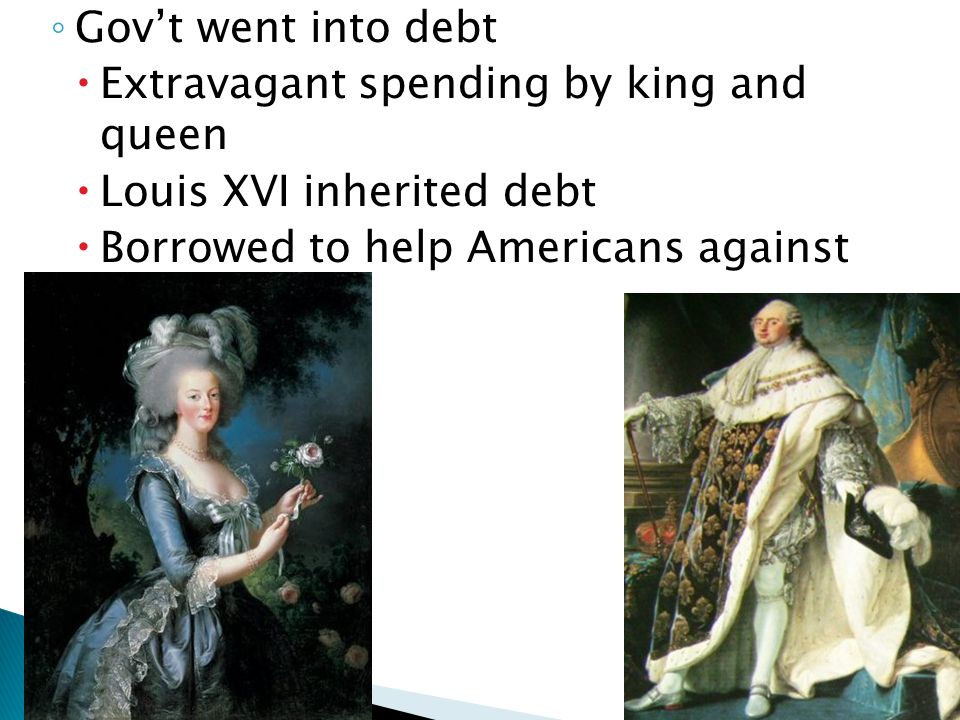 Gov't went into debt Extravagant spending by king and queen.