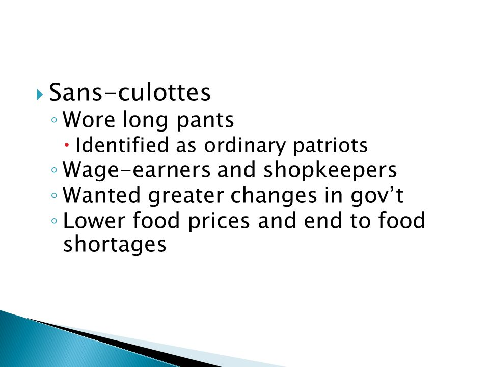Sans-culottes Wore long pants Wage-earners and shopkeepers