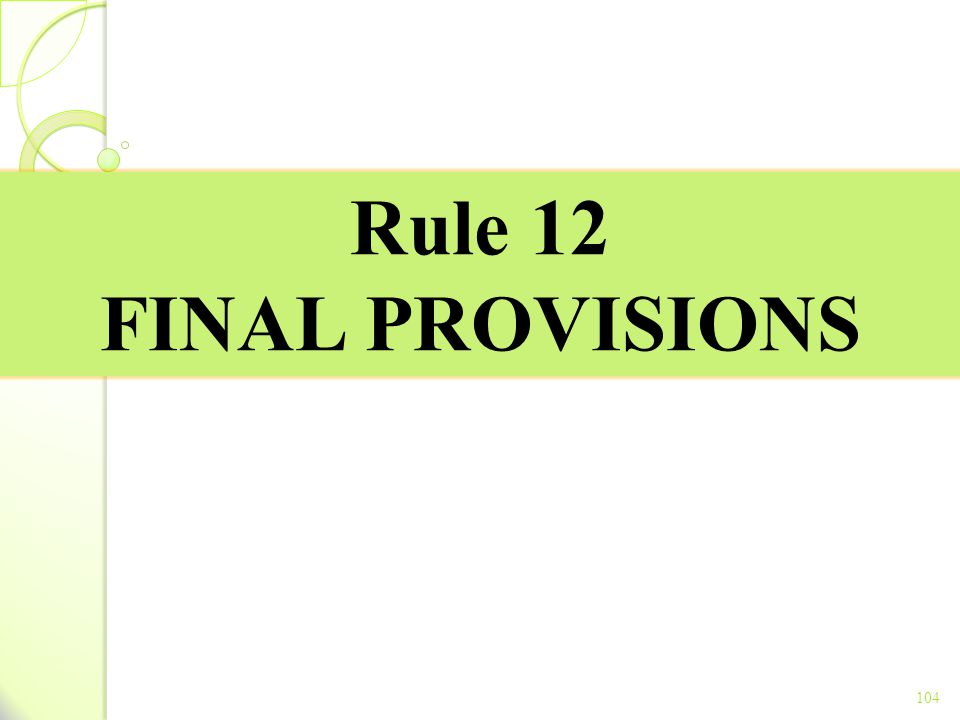 Rule 12 FINAL PROVISIONS