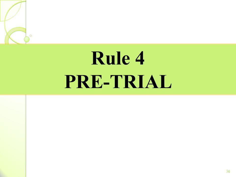 Rule 4 PRE-TRIAL