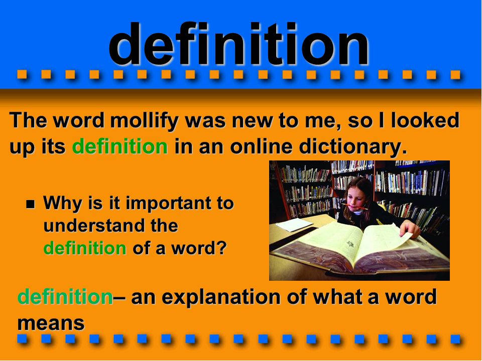 definition The word mollify was new to me, so I looked up its definition in an online dictionary.