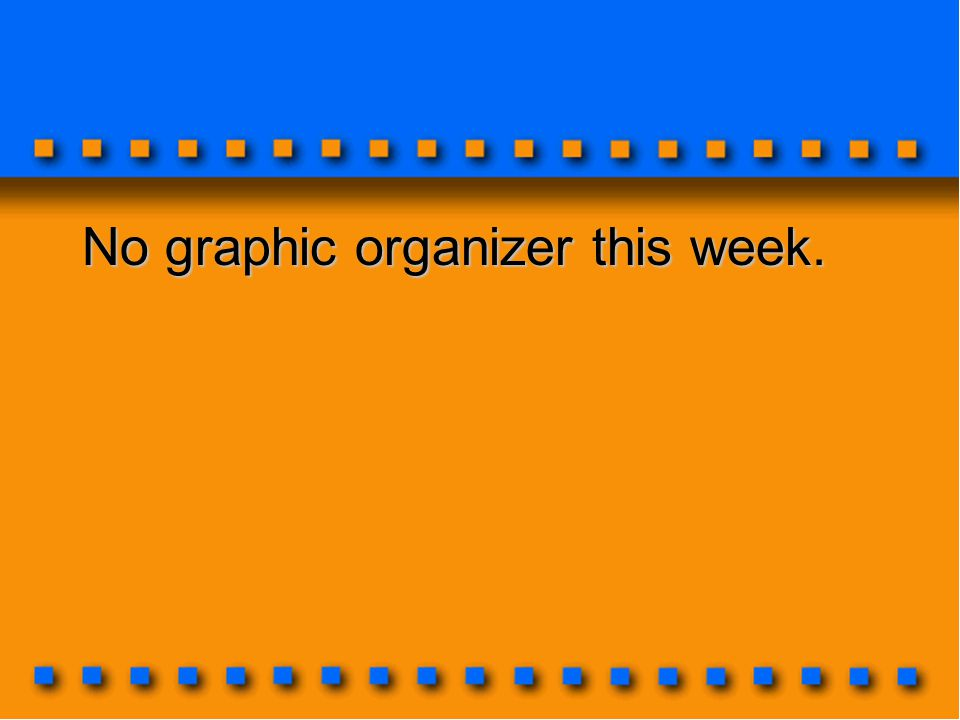 No graphic organizer this week.