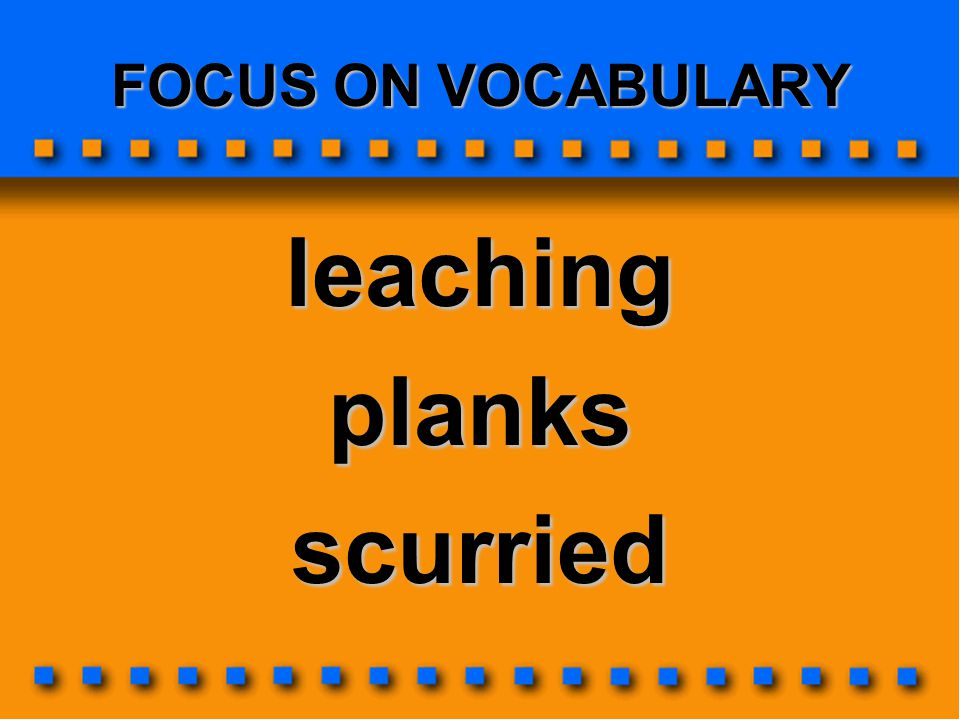 leaching planks scurried