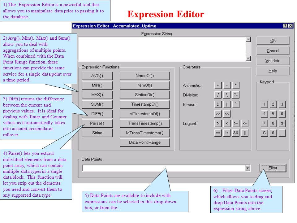 Expression Editor 1) The Expression Editor is a powerful tool that allows you to manipulate data prior to passing it to the database.