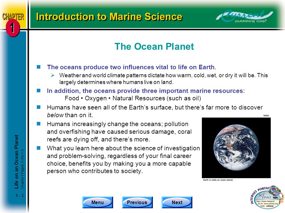 The Ocean Planet The oceans produce two influences vital to life on Earth.