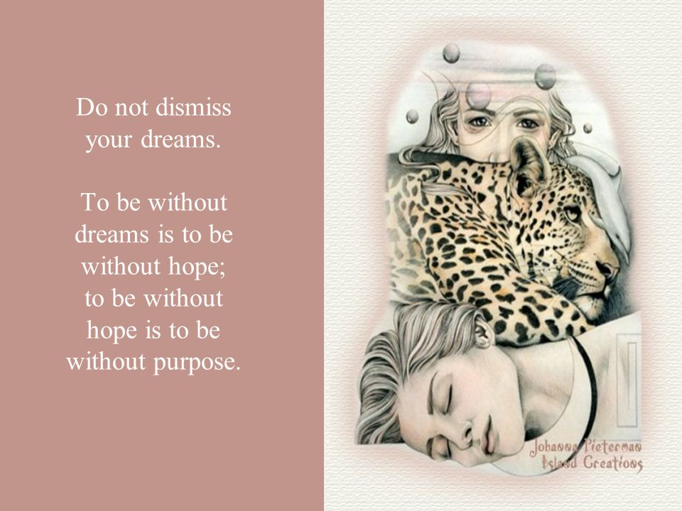 Do not dismiss your dreams