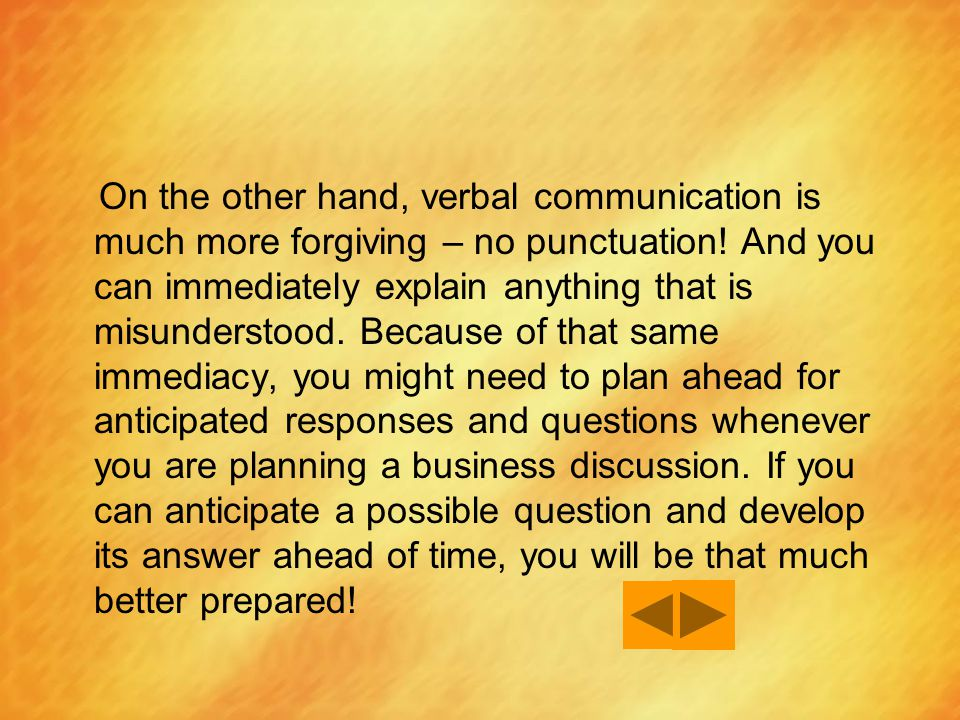 On the other hand, verbal communication is much more forgiving – no punctuation.