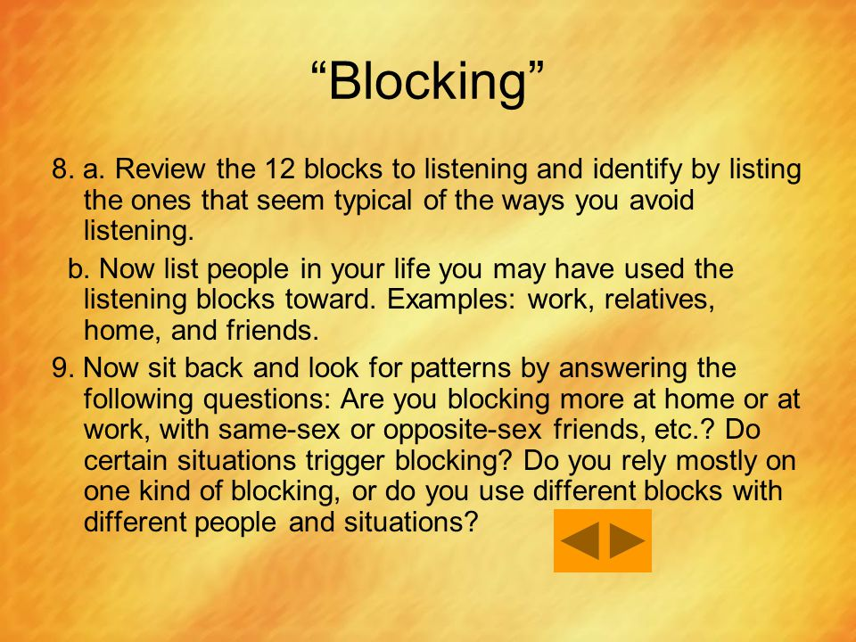 Blocking 8. a. Review the 12 blocks to listening and identify by listing the ones that seem typical of the ways you avoid listening.