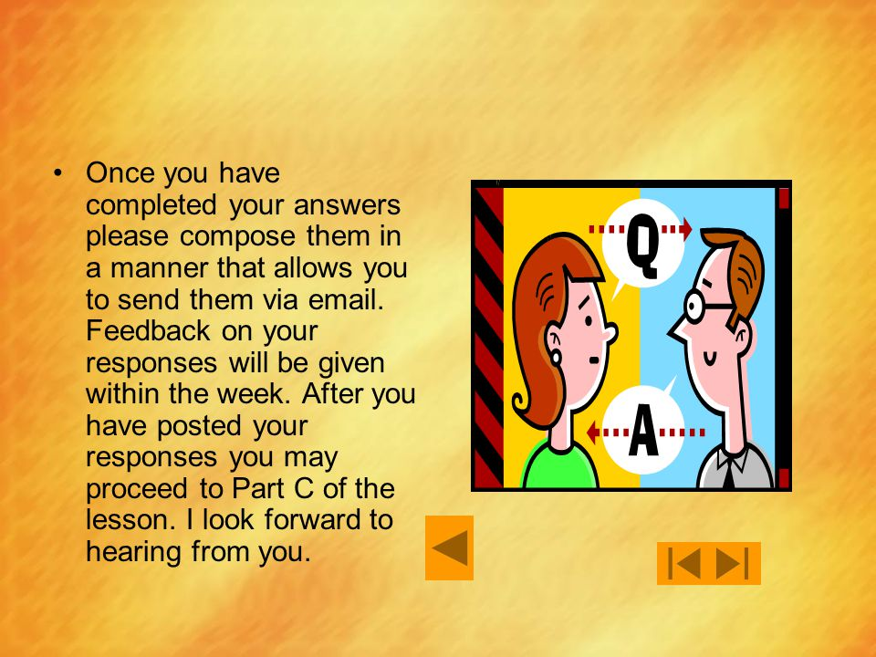 Once you have completed your answers please compose them in a manner that allows you to send them via email.