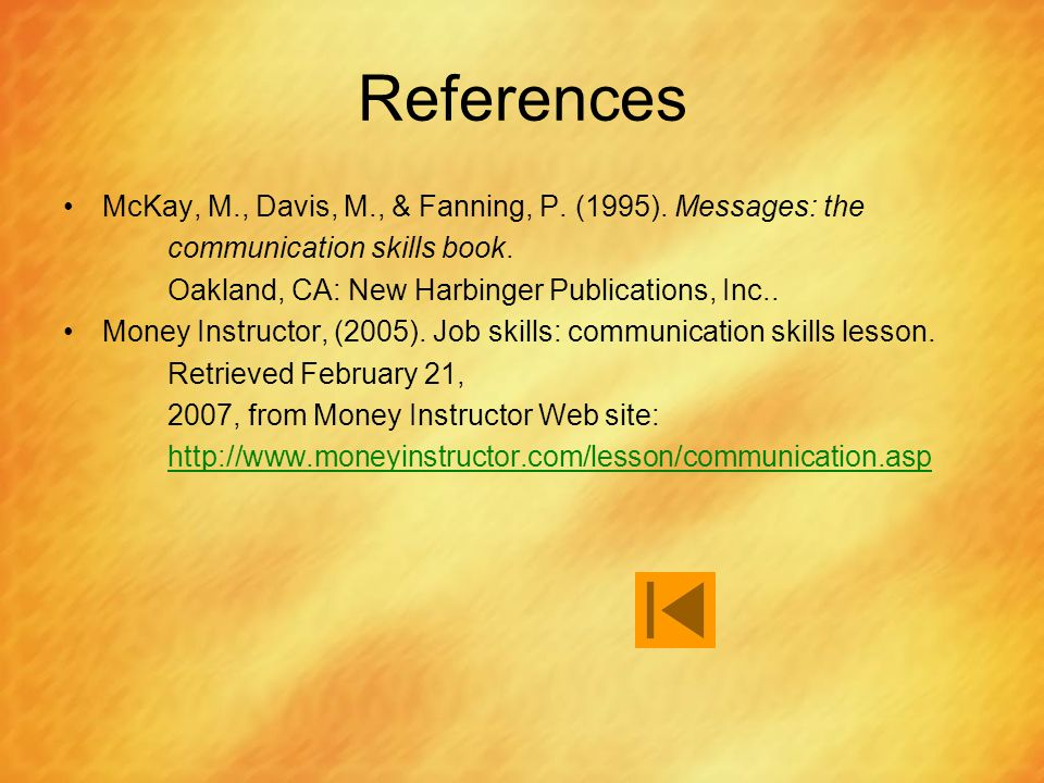 References McKay, M., Davis, M., & Fanning, P. (1995). Messages: the