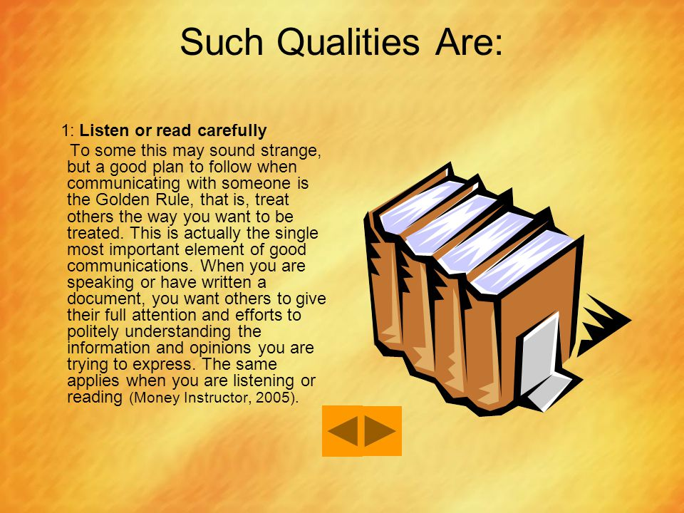 Such Qualities Are: 1: Listen or read carefully
