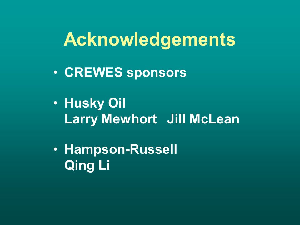 Acknowledgements CREWES sponsors Husky Oil Larry Mewhort Jill McLean