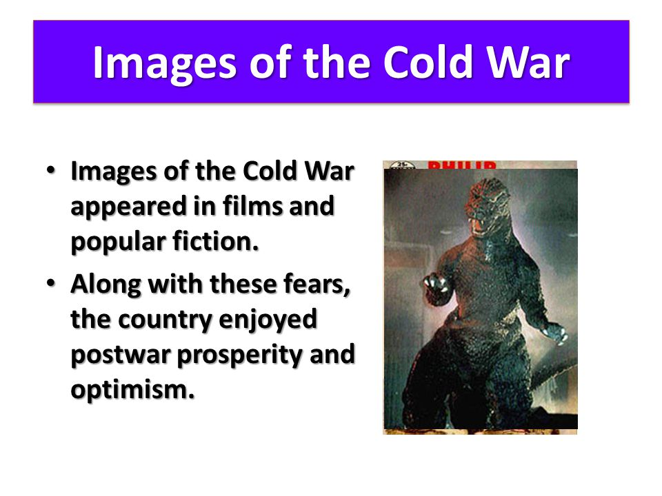 Images of the Cold War Images of the Cold War appeared in films and popular fiction.