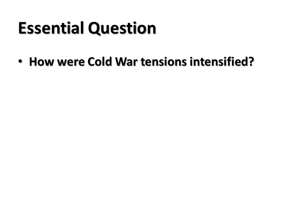 Essential Question How were Cold War tensions intensified