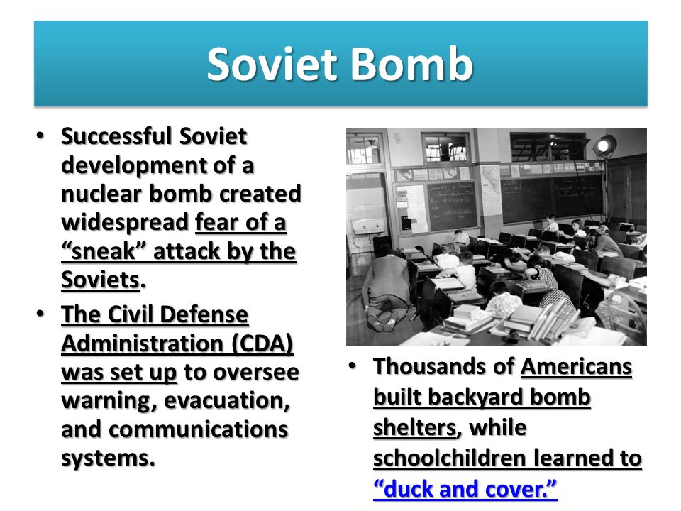 Soviet Bomb Successful Soviet development of a nuclear bomb created widespread fear of a sneak attack by the Soviets.
