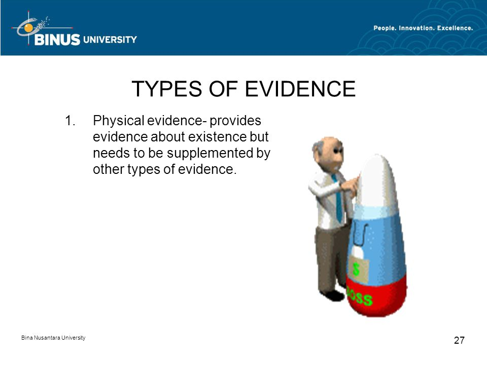 TYPES OF EVIDENCE Physical evidence- provides evidence about existence but needs to be supplemented by other types of evidence.