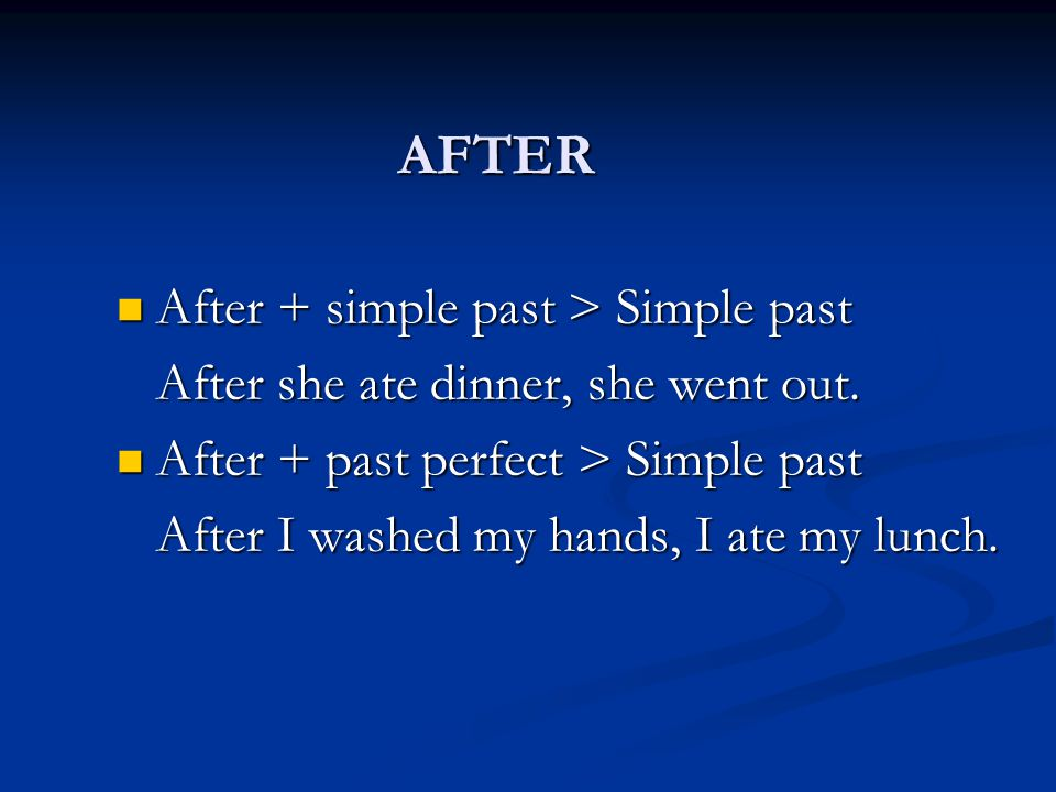 AFTER After + simple past > Simple past