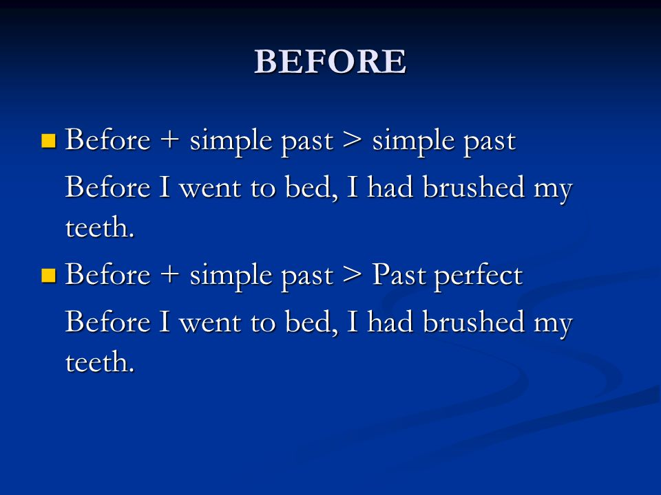 BEFORE Before + simple past > simple past