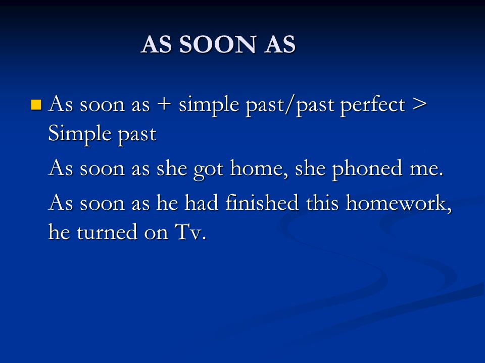 AS SOON AS As soon as + simple past/past perfect > Simple past