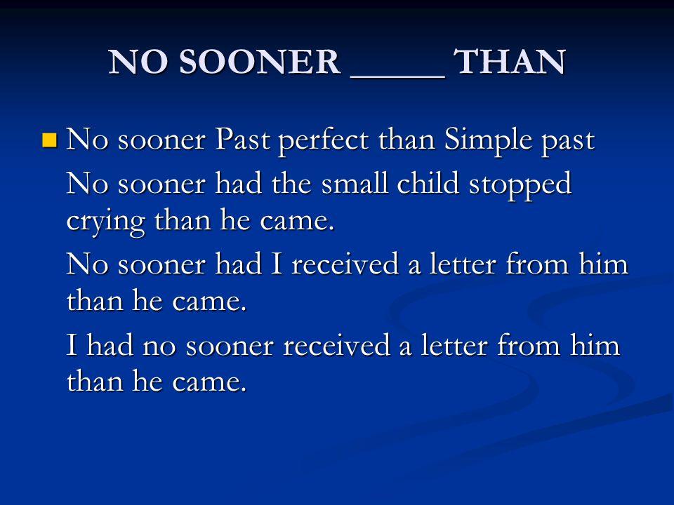 NO SOONER _____ THAN No sooner Past perfect than Simple past