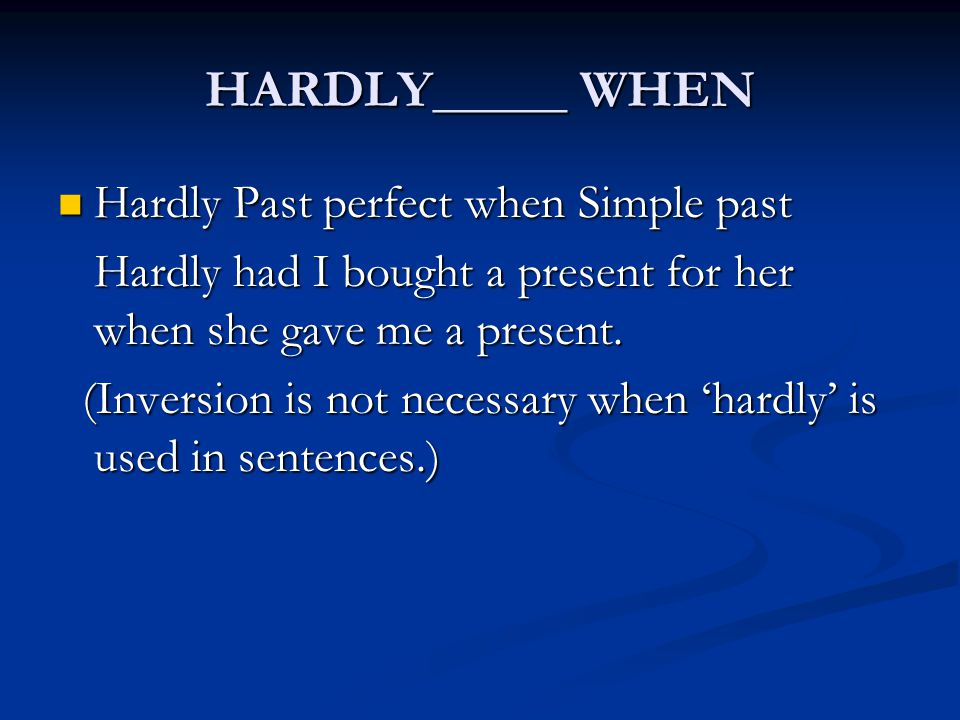 HARDLY_____ WHEN Hardly Past perfect when Simple past