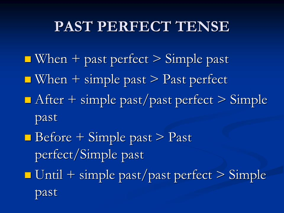 PAST PERFECT TENSE When + past perfect > Simple past