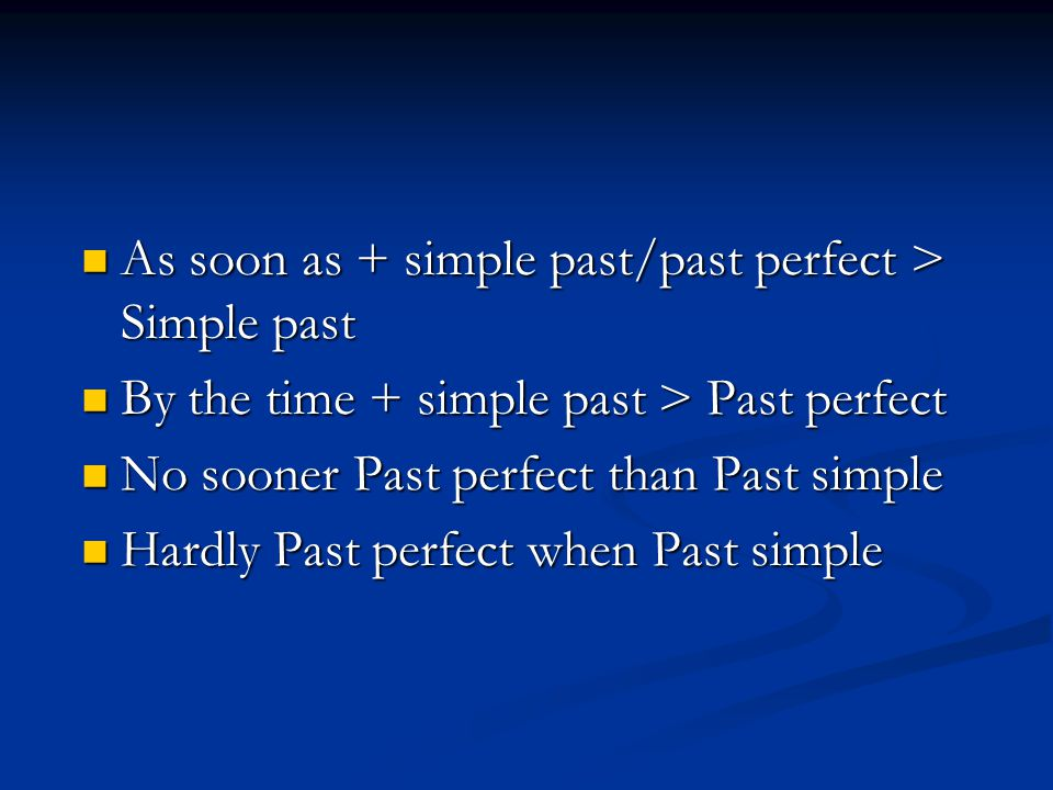 As soon as + simple past/past perfect > Simple past