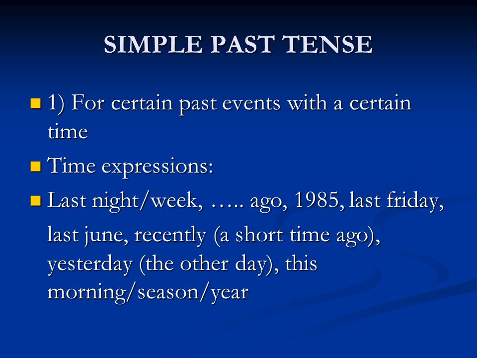 SIMPLE PAST TENSE 1) For certain past events with a certain time