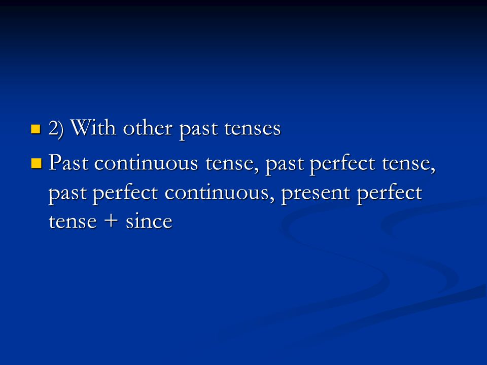 2) With other past tenses