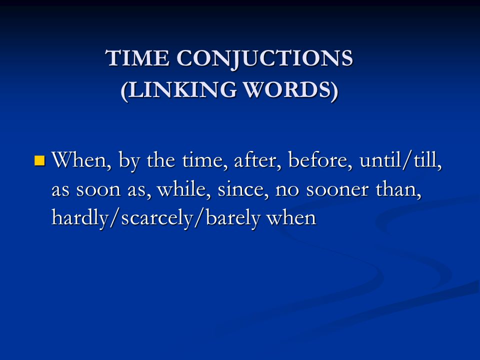 TIME CONJUCTIONS (LINKING WORDS)