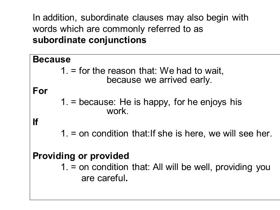 In addition, subordinate clauses may also begin with words which are commonly referred to as subordinate conjunctions