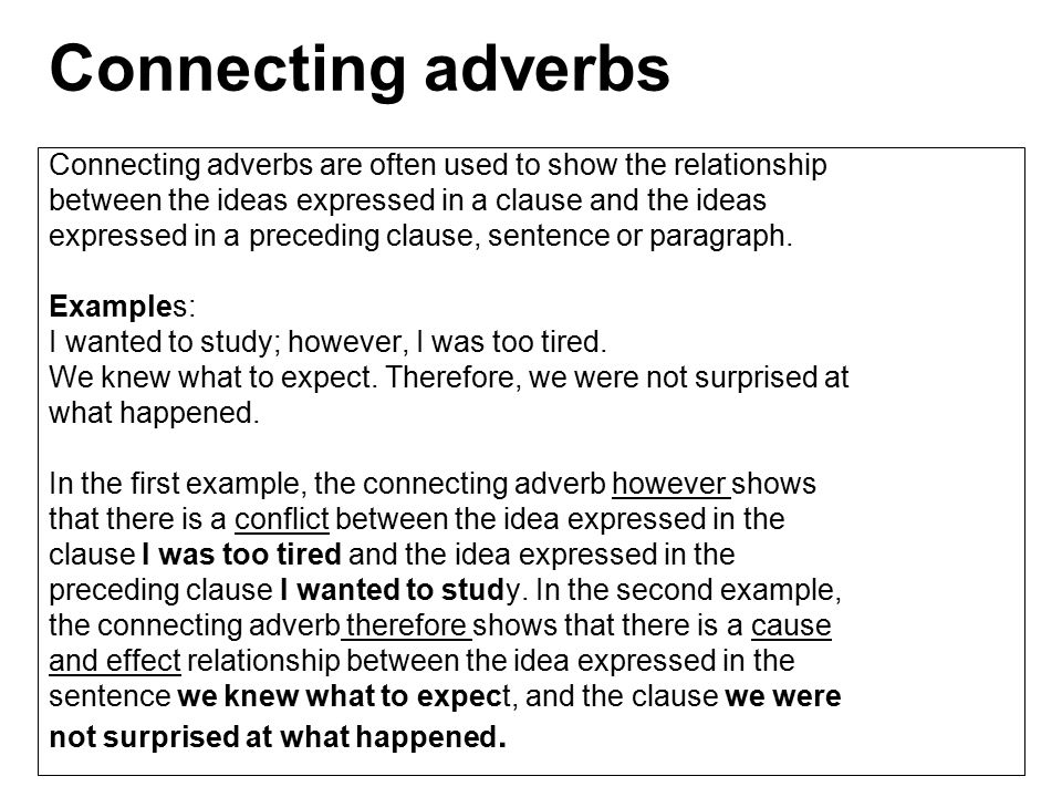 Connecting adverbs Connecting adverbs are often used to show the relationship. between the ideas expressed in a clause and the ideas.