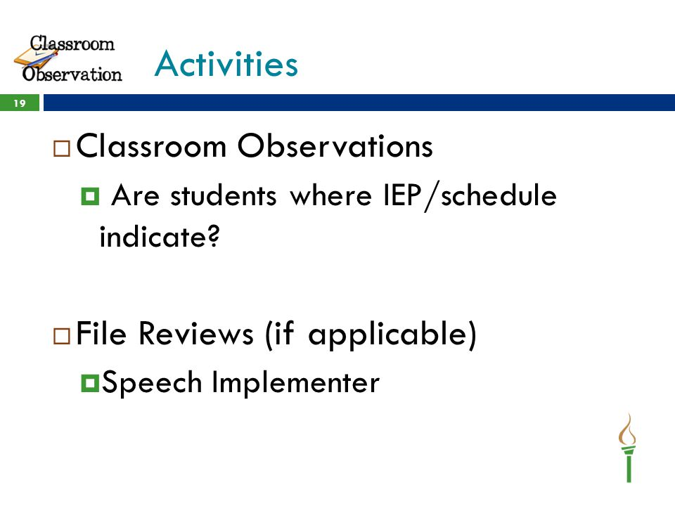 Activities Classroom Observations File Reviews (if applicable)