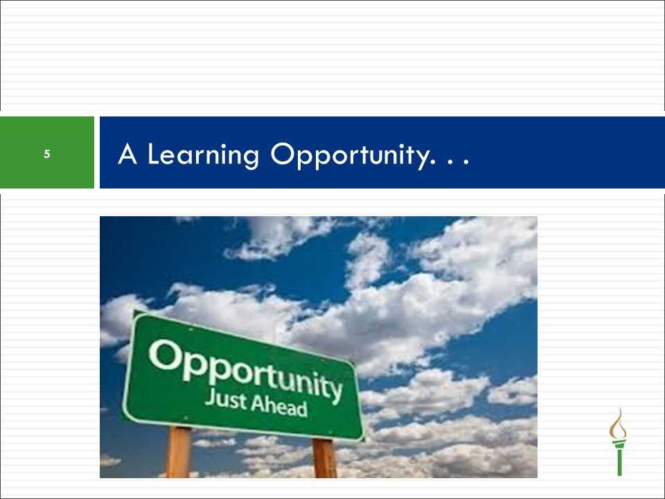 A Learning Opportunity. . .