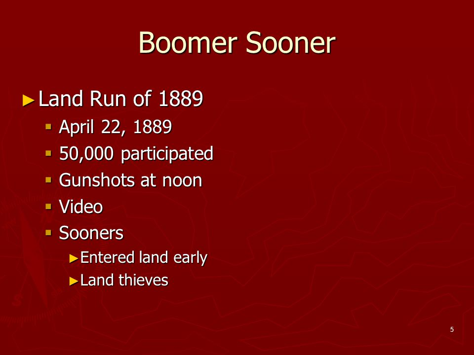 Boomer Sooner Land Run of 1889 April 22, 1889 50,000 participated
