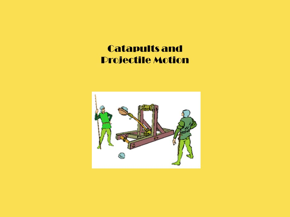 Catapults and Projectile Motion