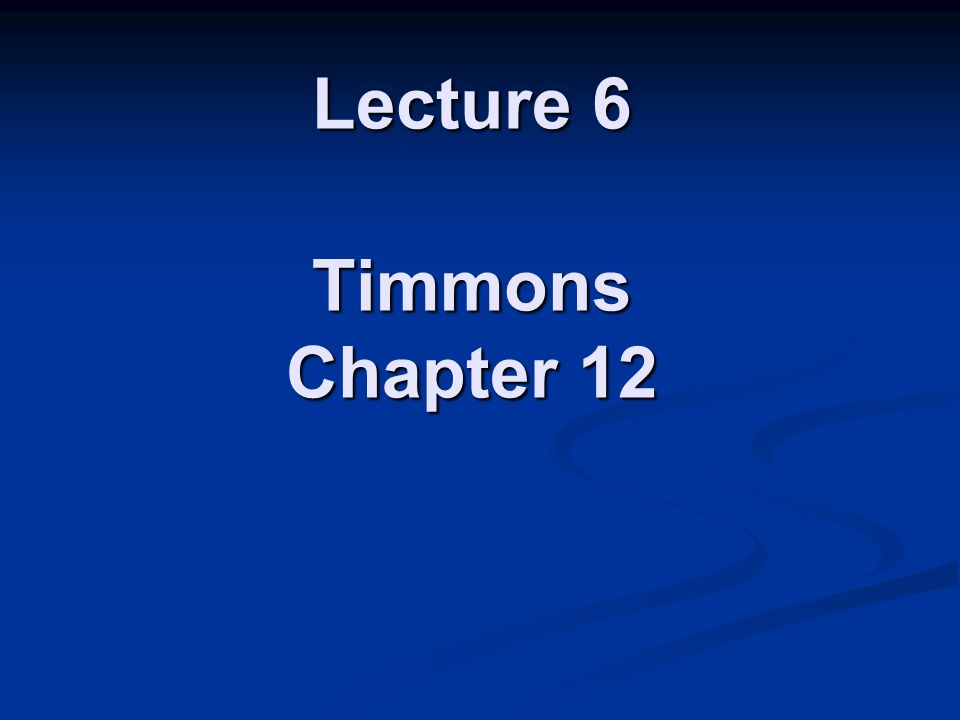 Lecture 6 Timmons Chapter 12