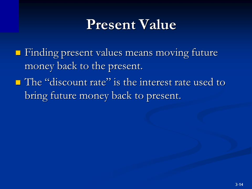 Present Value Finding present values means moving future money back to the present.